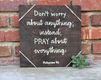 Philippians 4 6- Don't worry about anything; instead, pray about everything- wood sign- Bible verse wall art- Christian gift- God wood signs