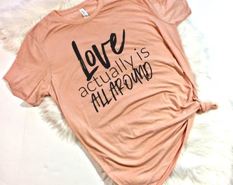 Love Actually is all around, Valentine Shirt, Unity Shirt, Equality Shirt, Mom Shirt, Spread Kindness, Equality, Anti Bullying, Be Nice