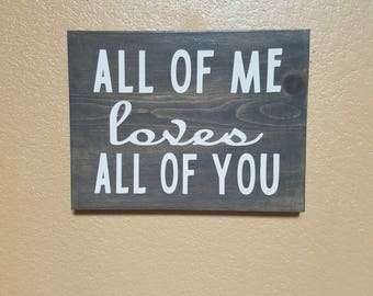 All Of Me Loves All Of You - Wood Sign - Anniversary Gift  - Wedding Gift - Wedding Sign - Bedroom Decor - Wood Love Sign - Wood Anniversary