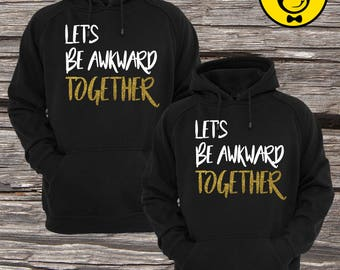 Lets Be Awkward Together Matching Couple Hoodies (Set)