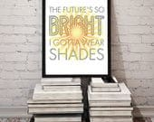 The Future's So Bright I Gotta Wear Shades / Etsy Print DOWNLOAD Printable Sign Home Entryway Decor Wall Art Typography Sun Inspirational