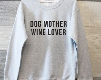 Dog Mother Wine Lover sweater, Super comfy Dog Mama sweatshirt, funny best friend gift, brunch sweater, Funny Sweater Gift
