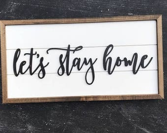 Shiplap Sign - Let's Stay Home - Wood Sign - Home - Farmhouse Decor - Wood Sign - Wall Decor - Rustic Chic, Modern Farmhouse, Fixer Upper