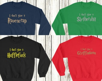 I don't give a huffle raven slyther Gryffin -  HARRY POTTER inspired unisex sweater -  all sizes