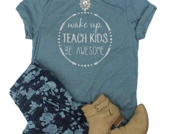 Wake Up Teach Kids Be Awesome Shirt // Teacher Shirt // Teacher Gift // Back To School
