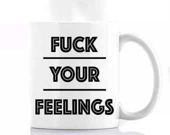 F*ck Your Feelings (Bold) - Coffee Mug