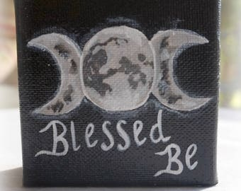 """Blessed Be- 3x3 mini painting, acrylic on canvas, Triple Goddess/Triple Moon symbol and the saying """"Blessed Be""""."""