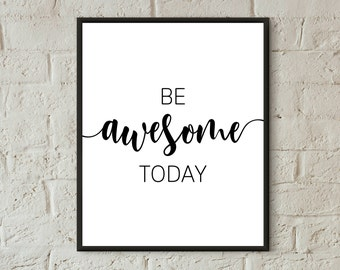 Instant download motivational quotes be awesome today bedroom wall art bathroom prints black & white printable inspirational farmhouse decor