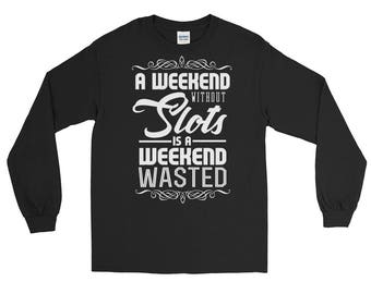 Weekend Without Slots is a Weekend Wasted Sweatshirt,  S - 2XL
