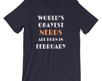 Geek Shirt - World's Okayest Nerds Are Born In February - Nerd Birthday Shirt - Nerd Shirt - Funny Shirt - Geeks Tshirt - Unisex T-Shirt