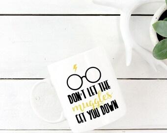 Don't Let The Muggles Get You Down - Muggle Mug - Funny Harry Potter Mug - Harry Potter Mug - Funny Mug - Wizard Mug - Hogwarts - Funny Mug