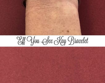 Eff You See Kay Hand Stamped Bracelet Quote Bracelet, Inappropriate Language, Vulgar Bracelet, Curse Word Jewelry, Christmas Gift For Friend