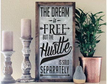 The Dream Is Free But The Hustle Is Sold Separately, Hustle Quote Sign, Inspirational Quote Sign, Entrepreneur Gift, Gift For Graduate
