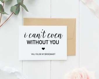 I Can't Even Without You Bridesmaid Invitation
