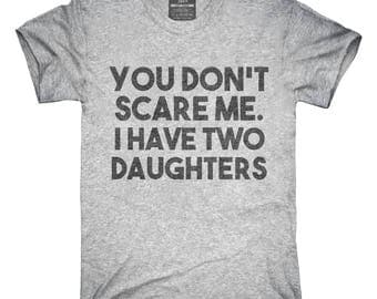 You Don't Scare Me I Have Two Daughters - Funny Gift for Dad MomT-Shirt, Hoodie, Tank Top, Gifts