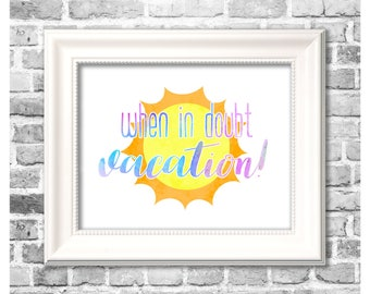 Summer Season Print / When In Doubt Vacation / Summer Decor / Vacation Art Gift / Printable Home Decor
