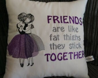 Friends are like Thighs Cushion