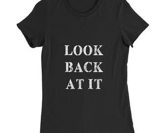 Women's Slim Fit T-Shirt - Look Back at It