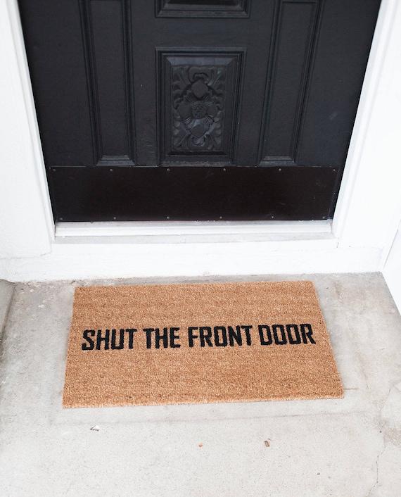 front door matShut the Front Door Funny doormat  Hand painted outdoor