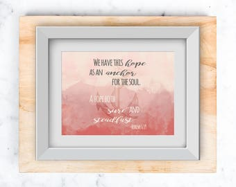 Anchor for the soul Hebrews 6:19 Wall art printable in 8x10 and 5x7