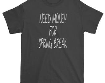 Need Money For Spring Break Mens T-shirt