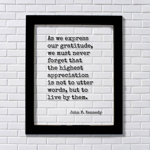 John F Kennedy Gratitude Quote: John F. Kennedy Quote As We Express Our Gratitude We Must
