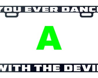 You ever dance with the devil funny license plate frame tag holder decal sticker