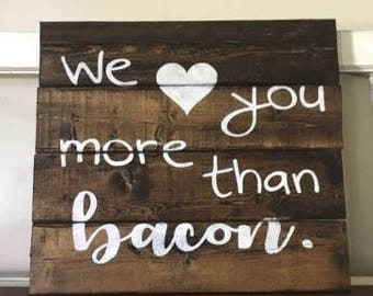 We Love You More Than Bacon Rustic Decor Sign