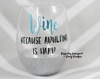 Adulting Is Hard Wine Glass/Glitter Dipped Wine Glass/Glitter Wine Glass/Personalized Wine Glass/Funny Wine Glass/Funny Gift/Gift for Mom