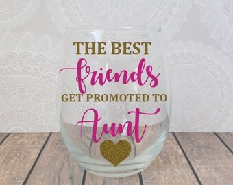 Only The Best Friends, The Best Friends Get Promoted To Aunt, Pregnancy Announcement, Aunt Announcement, Aunt Wine Glass, Promoted To Aunt