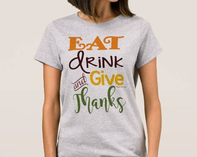 """Women's Thanksgiving T-shirt """"Eat Drink Give Thanks"""""""