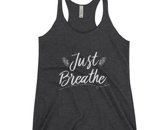 Meditation - Deep Breathing - Yoga - Just Breathe Women's Racerback Tank