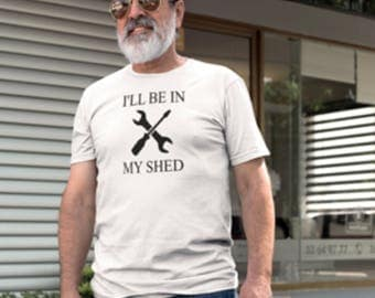 Dads tool shed print T-shirt, My Shed T-Shirt, Be in My Shed, Dads Shed T-Shirt, In My Shed Print Shirt,In My Shed Print, Dads Print Shirt.