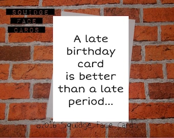Funny birthday card - A late birthday card is better than a late period