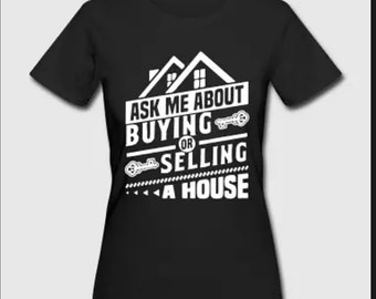 Ask Me about Buying or Selling a House T-shirt