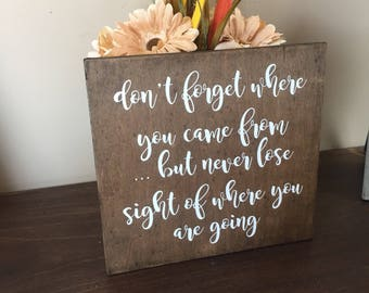 Inspirational wood sign/ Don't forget where you came from.. but never lose sight of where you are going