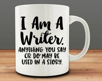 Writer Gift Idea, I am a Writer, Anything You Say or Do May Be Used in a Story mug, Writer Mug (M310-rts)