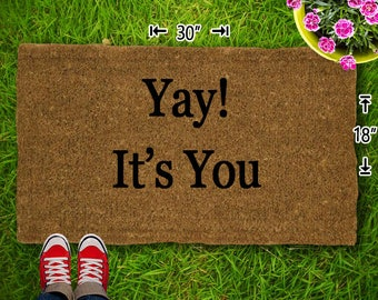 Yay! It's You Coir Doormat - 18x30 - Welcome Mat - House Warming - Mud Room - Gift - Custom