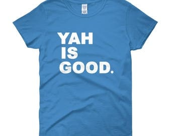 Women's YAH is Good T-Shirt (100% Cotton)