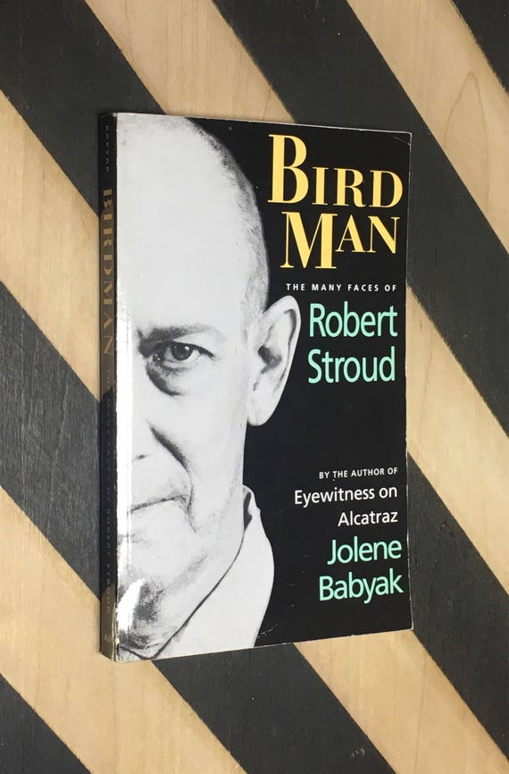 Bird Man: The Many Faces of Robert Stroud by Jolene Babyak (1994) softcover book