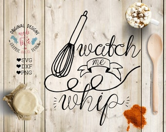 Kitchen Cut File, Watch me Whip Cut File in SVG, DXF, PNG, Kitchen Printable, Kitchen Quotes, Whisk svg, whisk cut file, Whisk Printable