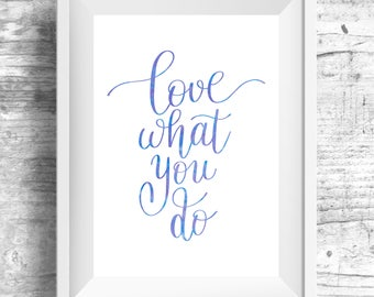 Printable Wall Art, Love what you do, , Art Prints, Wall Art, Wall Decor, Printable Art, Posters, Rustic Home Decor, Printable Art