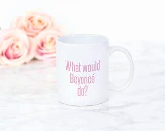 What would Beyonce do? mug- Flawless - Beyoncé Mug - Beyoncé -  Beyoncé fan - Beyoncé Cup - Beyoncé Mug - Personalized Mug - You're flawless