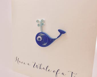 Have a Whale of a Time! - Handmade quilled greetings card