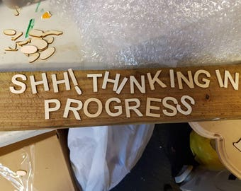 """Humorous wood rustic  handcrafted unquie wallart """"Shh! Thinking in progress"""" wall hanging,spare work room man lady cave, garage, home gift"""