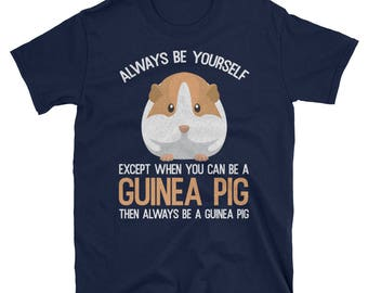Always Be a Guinea Pig Funny Unisex T-Shirt Gift
