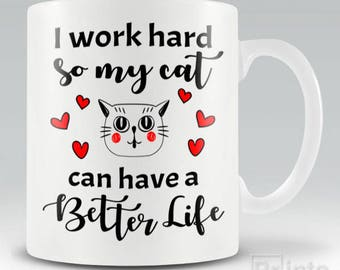 Funny novelty coffee mug I Work Hard So My Cat Can Have A Better Life