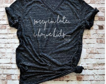 Sorry I'm Late I Have Kids Shirt, Mom Life Funny Mom Shirt, Momisms Shirt New Mommy Gift, Motherhood Life Late Mom Squad, Mommin Aint Easy
