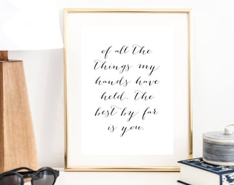 Of All the Things My Hand Has Held the Best By Far Is You Print