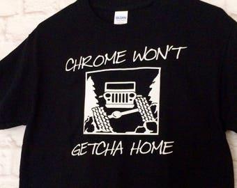 "Jeep Junk Apparel ""Chrome Won't Getcha Home"" unisex tshirt"